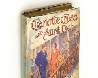 Vintage YA Fiction: Charlotte Cross and Aunt Deb or The Queerest Trip on Record Hardcover in Dust Jacket 1931 by May Hollis Barton