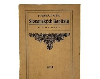 Pamatnik Slovanskych Baptistu [v Americe]: Vydany v Upominku na Prvni Sjezd 1909 Czech Slovak Polish Baptist Churches in America