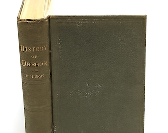 A History of Oregon, 1792-1849 by W.H GRAY ~ Pioneer ~ Frontier ~ Settlement ~ Charles H Carey