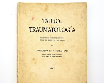 Tauro-Traumatologia: deseno historico sobre la fiesta de los toros 1945 by Francisco de P. Serra Juan - Toreos - Bullfighting - Injuries