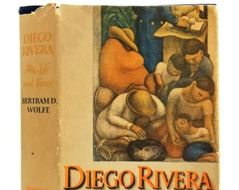 Diego Rivera: His Life and Times 1st Edition in Dust Jacket 1939 by Bertram D. Wolfe - Mexican Artist/Painter - Murals -