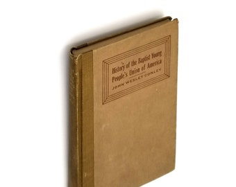 History of the Baptist Young People's Union of America Hardcover 1913 by John Wesley Conley