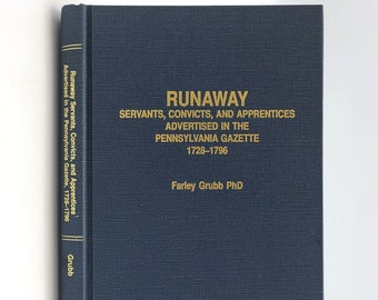 Runaway Servants, Convicts, and Apprentices Advertised in the Pennsylvania Gazette 1728-1796 Farley Grubb