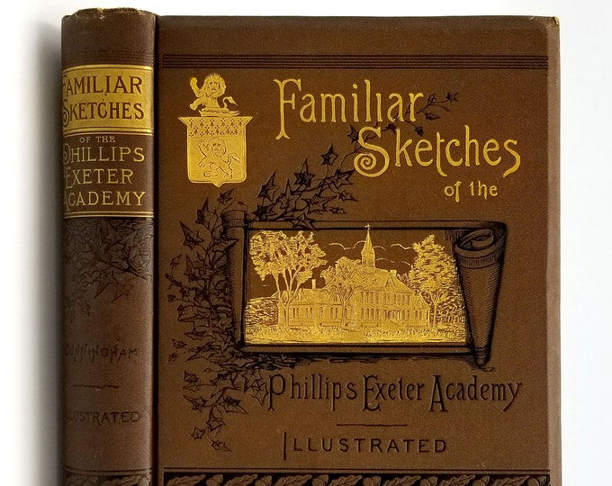 Familiar Sketches of the Phillips Exeter Academy and Surroundings 1st Edition 1883 Frank Cunningham - Boarding School - New Hampshire