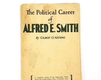 The Political Career of Alfred E. Smith 1928 by Gilbert O. Nations - Presidential Candidate - New York Governor