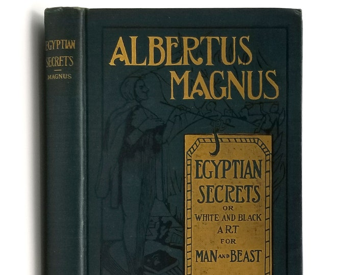Egyptian Secrets; White and Black Art for Man and Beast 1916 by Albertus Magnus - Occult - Magick - Esoteric