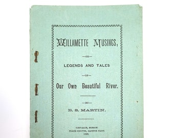 Willamette Musings or Legends and Tales of Our Own Beautiful River BARNEY S. MARTIN 1893 Corvallis Oregon Poem Ghost Story OAC