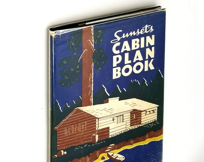 Sunset's Cabin Plan Book Hardcover in Dust Jacket 1938 by Ralph Dillon - Floor Plans - Drawings - Vacation Homes