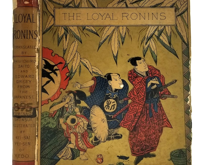 The Loyal Ronins: An Historical Romance by Tamenaga Shunsui, Shiuichiro Saito, & Edward Greey 1880 1st Edition Hardcover HC - Putnam -