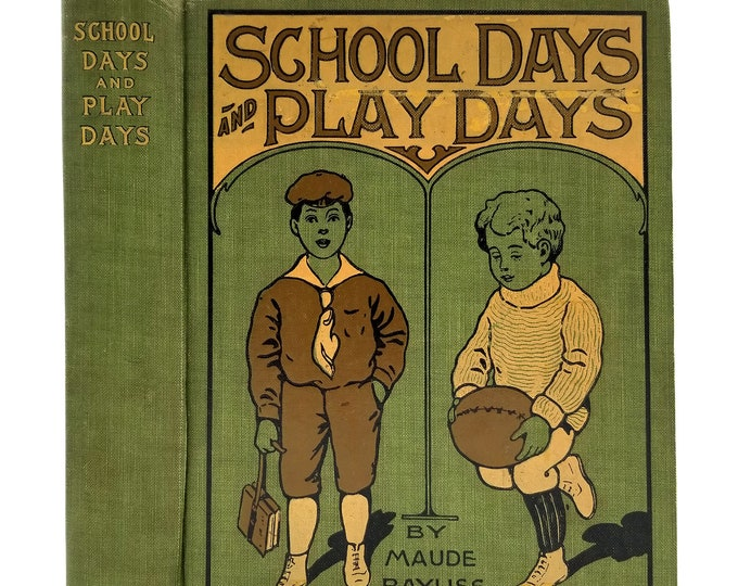 School Days and Play Days by Maude Bayliss Mosher 1909 HC Hardcover - Saalfield Publishing - Children Stories