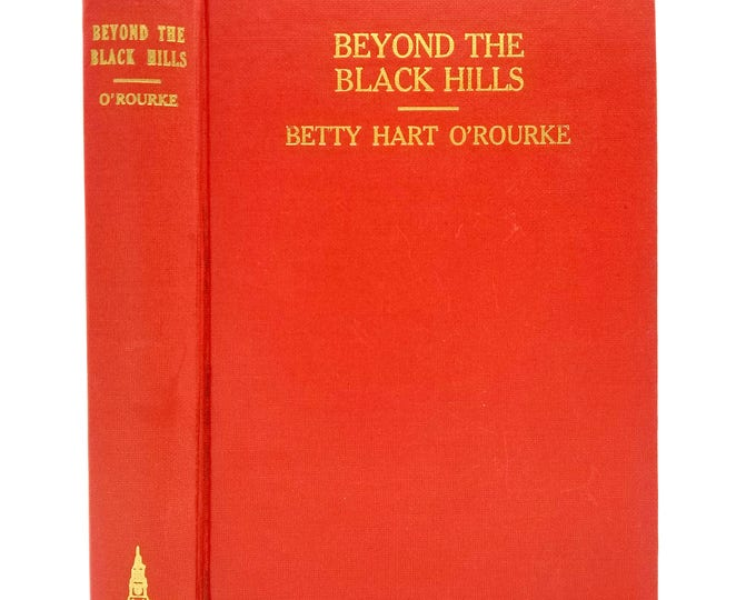 Beyond the Black Hills by Betty Hart O'Rourke - Signed 1st Edition Hardcover HC - Dorrance 1951