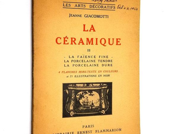 La Ceramique III:  La Faience Fine La Porcelaine Tendre La Porcelaine Dure by Jeanne Giacomotti 1949 French Language