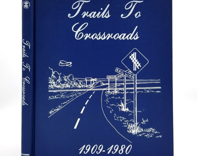 Trails to Crossroads 1909-1980: The History of Kincaid, Saskatchewan and Area Canada - Hardcover HC - Families, Genealogy