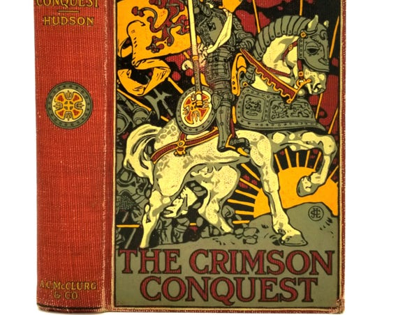 The Crimson Conquest: The Romance of Pizarro and Peru by Charles Bradford Hudson 1907 Hardcover - A.C. McClurg - Historical Fiction