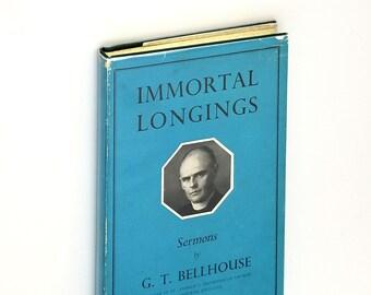 Immortal Longings: Sermons by GT Bellhouse 1951 Hardcover HC w/ Dust Jacket - Christian Religion Presbyterian