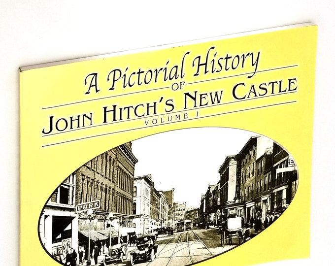 A Pictorial History of John Hitch's New Castle, Volume I Pennsylvania, Lawrence County, New Castle, Local History,