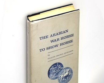 The Arabian War Horse to Show Horse SIGNED Hardcover in Dust Jacket 1969 by Gladys Edwards - History