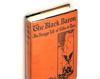 The Black Baron: The Strange Life of Gilles de Rais Hardcover in Dust Jacket 1930 by Tenille Dix - French Serial Killer Murderer