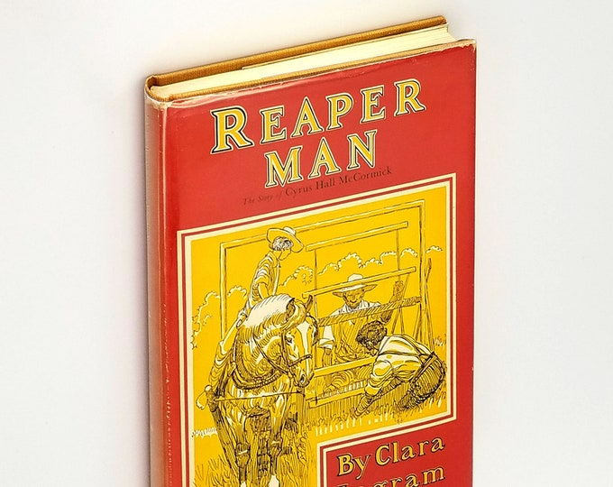 Reaper Man: Story of Cyrus Hall McCormick in Dust Jacket 1948 by Clara Judson illustrated by Paul Brown - Inventors, International Harvester