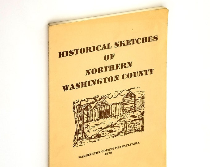 Historical Sketches of Northern Washington County SIGNED 1979 Alvin White - Pennsylvania Local History -Burgettstown Area