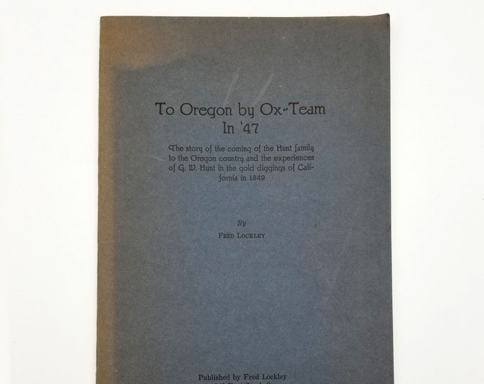 To Oregon by Ox-Team in '47 by Fred Lockley Hunt Family History Pioneers Western Expansion
