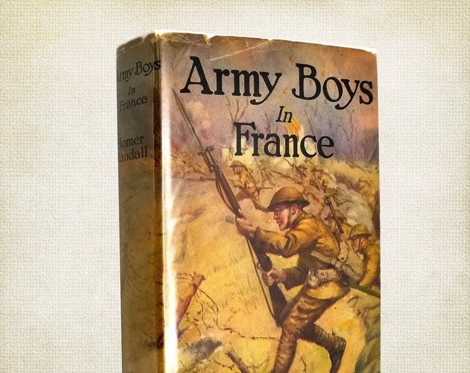 Antique YA Fiction: Army Boys in France or From Training Camp to Trenches by Homer Randall Hardcover w/ Dust Jacket 1919 World Syndicate
