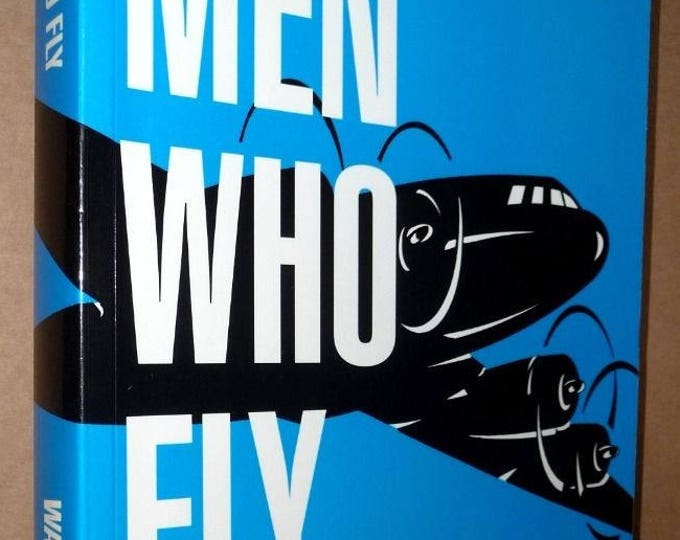 Men Who Fly by Wayne N. Allison 1991 SIGNED Author's Copy - Aviation, Airlines, Airplanes, Aircraft, Safety - Soft Cover