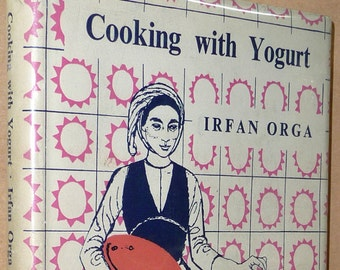 Cooking with Yogurt 1956 Irfan Orga Cookbook Recipes Cook Book 1st Ed HC DJ Cookbook