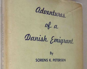 Adventures of a Danish Emigrant 1959 by Sorens K. Petersen - Hardcover HC w/ Dust Jacket - Autobiography Denmark