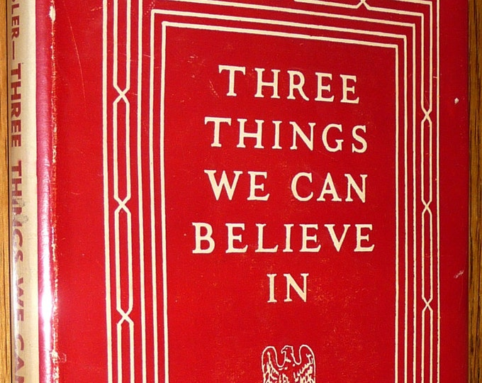 Three Things We Can Believe In by Fulton Oursler 1942 Hardcover HC w/ Dust Jacket DJ - Philosophy Epistemology Religion - Rare