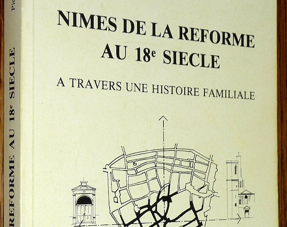 Nimes de la Reforme au 18e Siecle: A Travers une Histoire Familiale by Pierre Clavel 1987 Soft Cover French Language