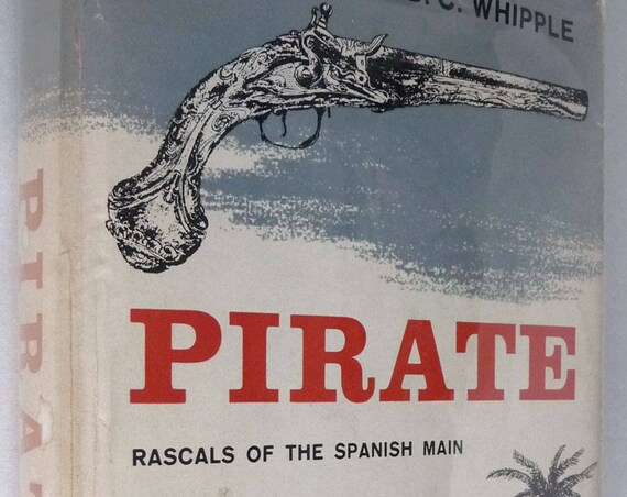 Pirate: Rascals of the Spanish Main by A.B.C. Whipple 1st Edition Hard Cover HC Dust Jacket DJ 1957 Biographies Doubleday Publisher