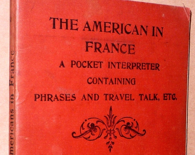 American in France: Pocket Interpreter Containing Phrases & Travel Talk 1910 Pre-World War I Travel Exploration - Antique Book