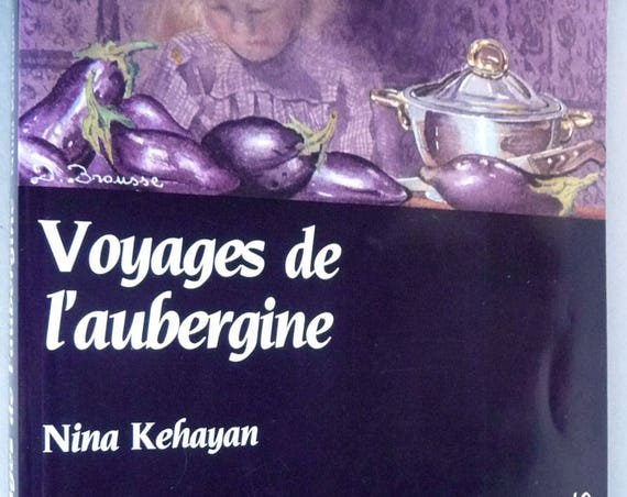 Voyages de l'aubergine 1988 by Nina Kehayan - Signed - Eggplant Cookbook Cook Book French Language