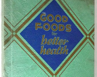 Good Foods for Better Health by Celia Bernards & Sibylla Hadwen 1935 RARE Cookbook Recipes Cook Book - Diets Menu Nutrition