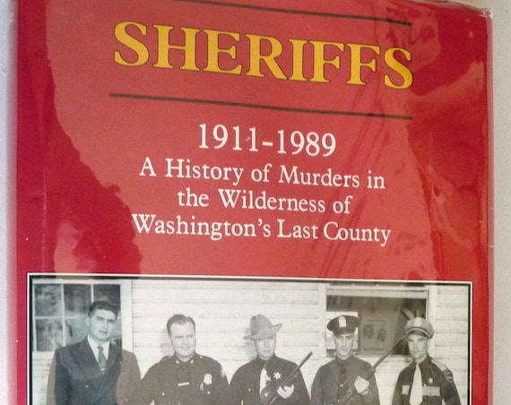 Sheriffs 1911-1989: History of Murders in the Wilderness of Washington's Last County 1991 Tony Bamonte Signed Hardcover HC w/ Dust Jacket DJ