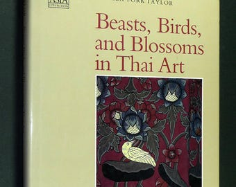 Beasts Birds & Blossoms in Thai Art 1994 by Pamela York Taylor Southeast Asia Thailand Hardcover HC w/ Dust Jacket DJ