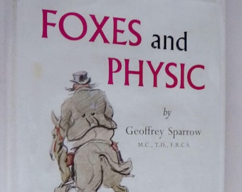 Foxes & Physic 1962 Geoffrey Sparrow SIGNED 1st Edition Hard Cover HC Dust Jacket DJ Rare Art London Doctor Artist Fox Hunter Hunting Horses
