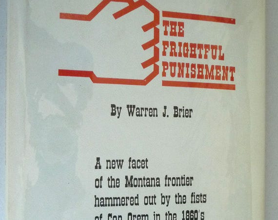 The Frightful Punishment: Con Orem and Montana's Great Glove Fights of the 1860's Warren J. Brier 1969 Hardcover HC w/ Dust Jacket DJ