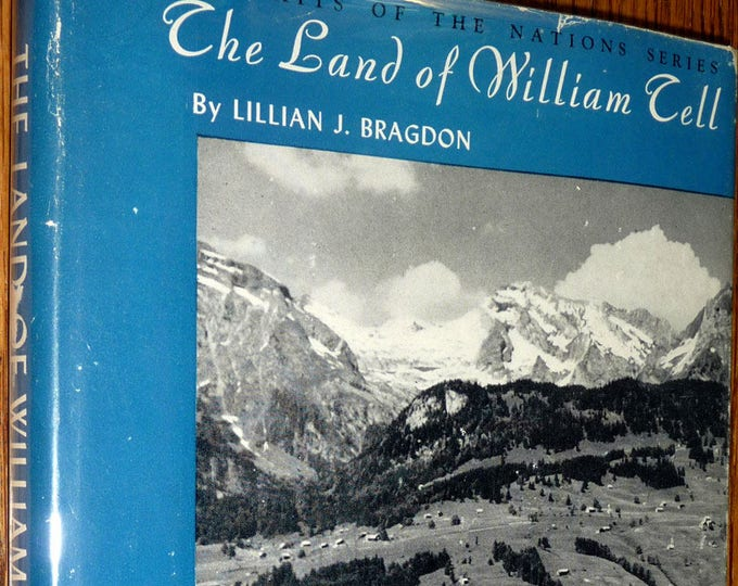 Land of William Tell (Portraits of the Nations Series) 1938 Lillian Bragdon - Switzerland History Photography Hardcover w/ Dust Jacket DJ