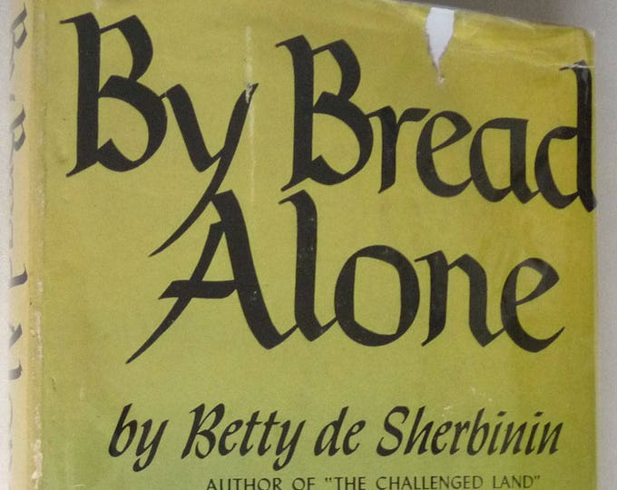 By Bread Alone 1945 by Betty de Sherbinin Hardcover HC w/ Dust Jacket DJ Grosset Publisher - Novel Buenos Aires Argentina