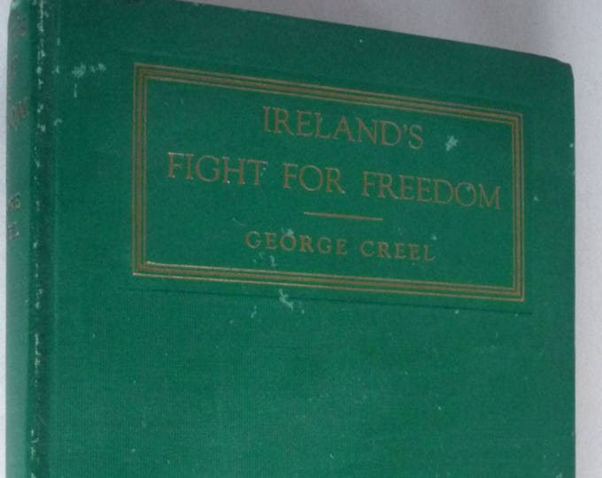 Ireland's Fight for Freedom: Setting Forth the High Lights of Irish History 1919 by George Creel Hardcover HC - Harper & Brothers