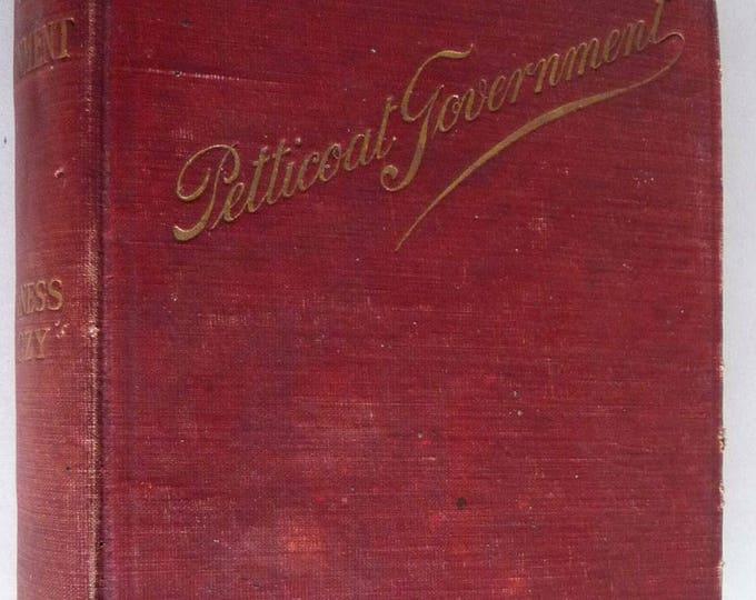Petticoat Government by Baroness Emmuska Orczy 1909 Hardcover HC - Copp Clark - French Aristocracy Politics Novel Fiction Antique