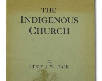 The Indigenous Church by Sidney James Wells Clark 1928 World Dominion Press London Religion