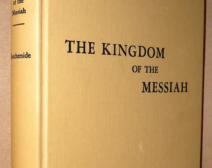 Kingdom of the Messiah: A study of the eternal purpose of God 1957 by W. Carl Ketcherside 1st Edition Hardcover HC