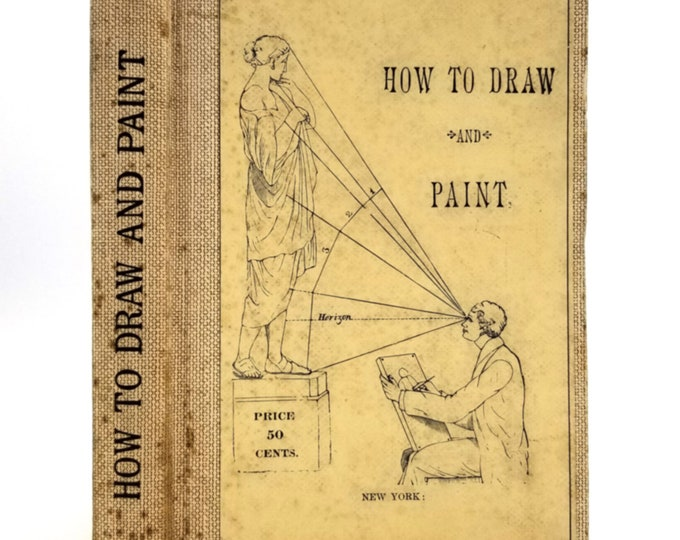 How to Draw and Paint by A Practical Artist (John Dickson) Ca. 1880 Hardcover HC - Platt & Nourse