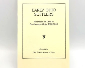 Early Ohio Settlers: Purchasers of Land in Southeastern Ohio, 1800-1840 by Ellen Berry