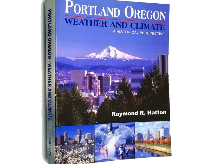 Portland, Oregon Weather and Climate: A Historical Perspective by Raymond R. Hatton 2005
