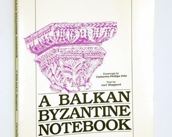 A Balkan Byzantine Notebook by Carl Sheppard illust. by Catharine Phillips Fels 1989 Carnelian Press - Architecture