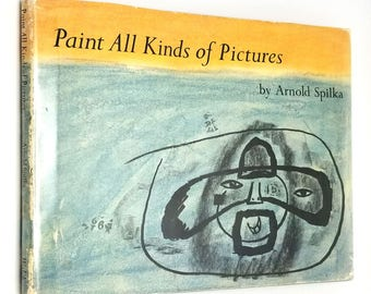 Paint All Kinds of Pictures by Arnold Spilka 1963 Hardcover HC w/ Dust Jacket DJ - Children Painting Inspiration Creativity
